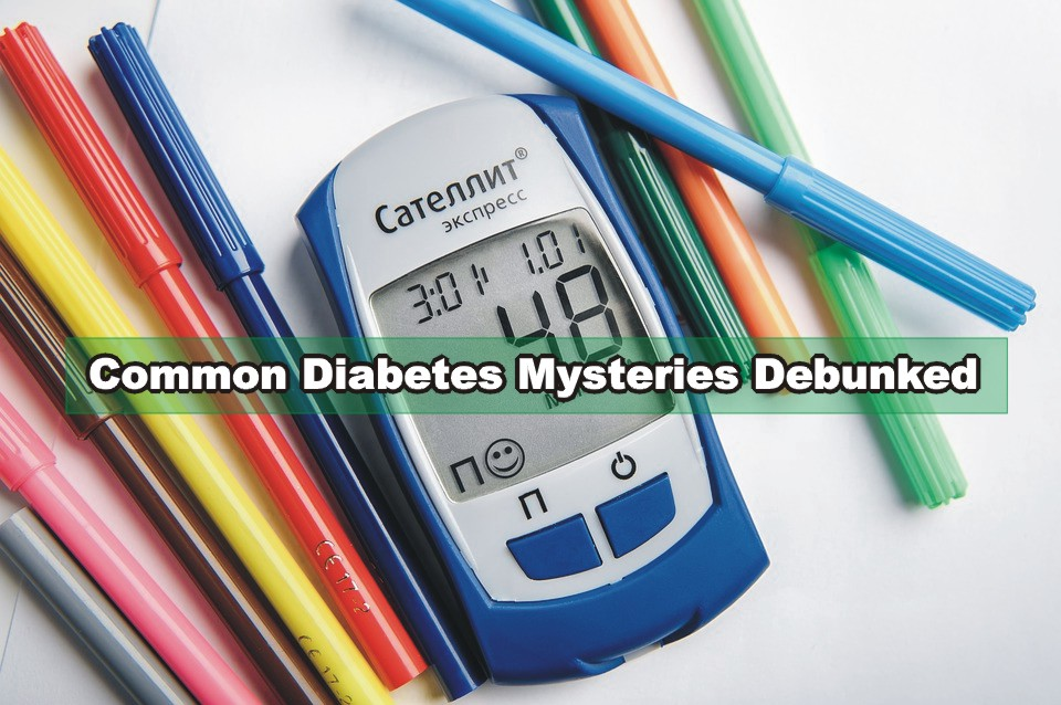 Common Diabetes Mysteries Debunked