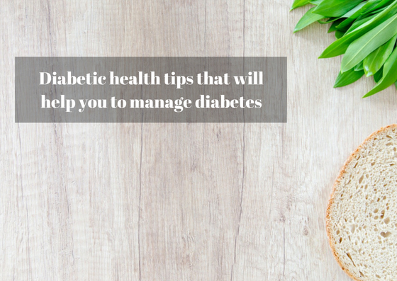 Diabetic health tips that will help you to manage diabetes