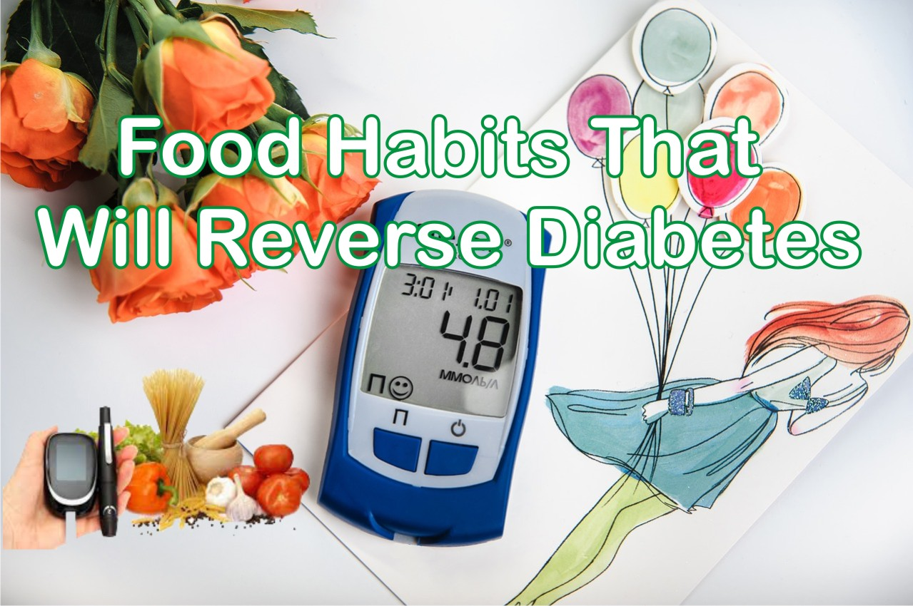 Food Habits That Will Reverse Diabetes